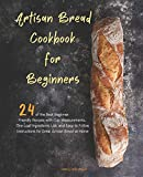 Artisan Bread Cookbook for Beginners: 24 of the Best Beginner-Friendly Recipes with Cup...
