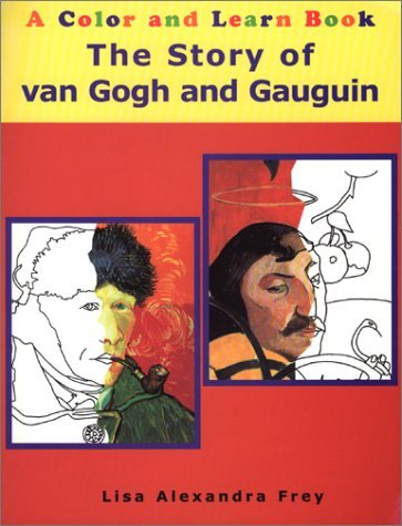 THE Story of Van Gogh and Gauguin: A Color and Learn Book (Color and Learn Books (Starshell)) by Lisa Alexandra Frey (2002-06-15)