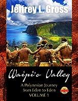 Waipi'o Valley: A Polynesian Journey from Eden to Eden VOLUME I