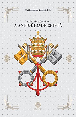 História da Igreja - A Antiguidade Cristã