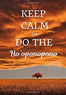 Keep Calm And Do The Ho`oponopono: The Hawaiian practice, Journal for daily mindfulness sessions (140 Pages, diary with lined paper 7 x 10 (17.78 x 25.4 cm )