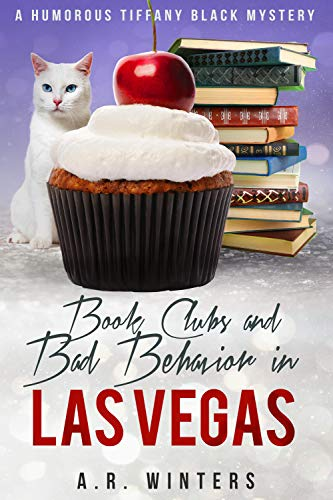 Book Clubs and Bad Behavior in Las Vegas: A Humorous Tiffany Black Mystery...
