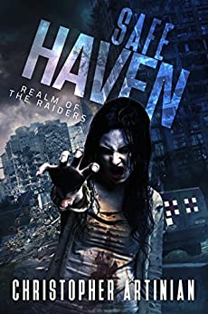 Safe Haven - Realm of the Raiders: Book 2 of the Post-Apocalyptic Zombie Horror series by [Christopher Artinian]