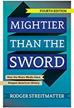 Mightier than the Sword: How the News Media Have Shaped American History