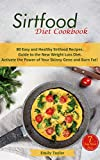 Sirtfood Diet Cookbook: 80 Easy and Healthy Sirtfood Recipes. Guide to the New Weight Loss Diet. Activate the Power of Your Skinny Gene and Burn Fat! 7-day Meal Plan detox tea for weight loss Mar, 2021
