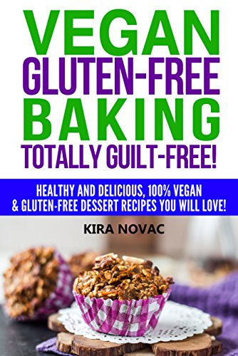 Gluten Free Vegan Gluten Free Baking Totally Guilt Free Healthy And Delicious 100 Vegan And Gluten Free Dessert Recipes You Will Love Gluten Free Diet Cookbook Gluten Intolerance Book 4 Kindle Edition By Novac