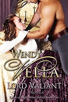 Lord Valiant (Lords Of Night Street Book 2) by [Wendy Vella]