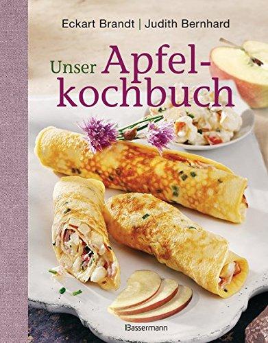 Unser Apfelkochbuch: Koch- und Backrezepte
