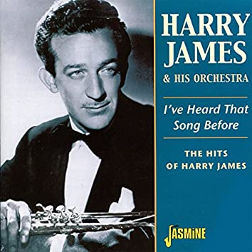 I've Heard That Song Before (The Hits of Harry James)
