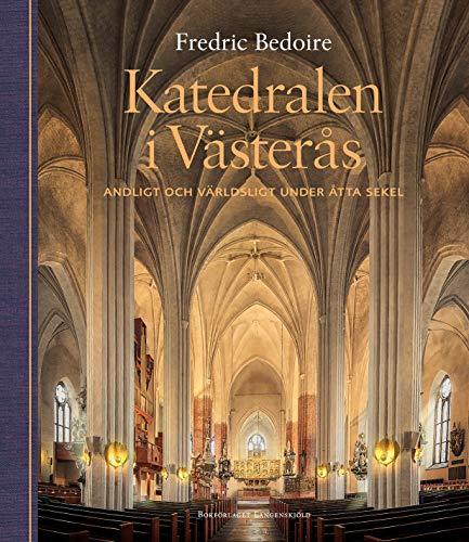 Katedralen i Västerås. Andligt och världsligt under åtta sekel