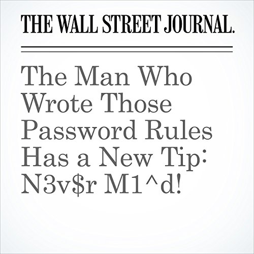 The Man Who Wrote Those Password Rules Has a New Tip: N3v$r M1^d! copertina