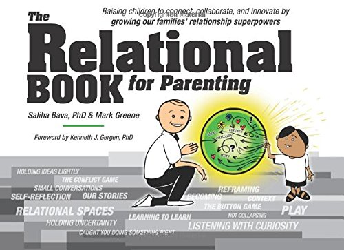 Compare Textbook Prices for The Relational Book for Parenting: Raising Children to Connect, Collaborate, and Innovate by Growing our Families' Relationship Superpowers  ISBN 9781979378659 by Greene, Mr. Mark,Bava, Dr. Saliha,Gergen, Kenneth J.
