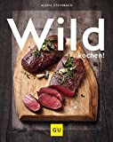 Wild kochen! (GU Themenkochbuch) - Alena Steinbach