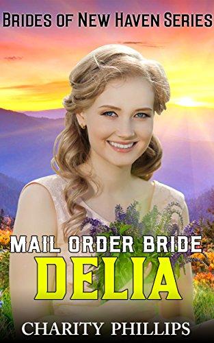 Download Mail Order Bride Delia (Brides Of New Haven Series Book 2) (English Edition) B01L5MTFX4
