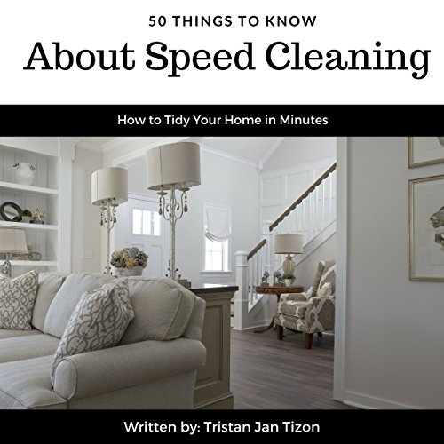 50 Things to Know About Speed Cleaning: How to Tidy Your Home in Minutes audiobook cover art
