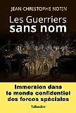 Les Guerriers sans nom: Immersion dans le monde confidentiel des forces spéciales (HISTOIRE)
