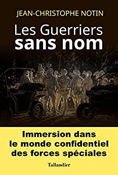 Les Guerriers sans nom: Immersion dans le monde confidentiel des forces spéciales (HISTOIRE) par [Jean-Christophe Notin]