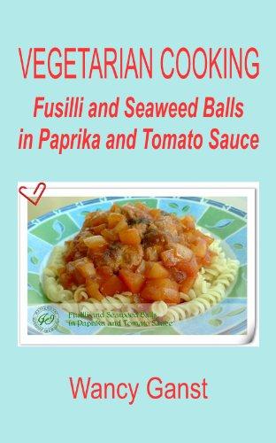 Vegetarian Cooking: Fusilli and Seaweed Balls in Paprika and Tomato Sauce (Vegetarian Cooking - Vege Seafood Book 58) (English Edition)