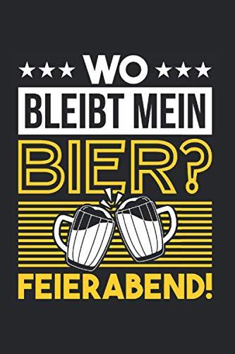 Wo Bleibt Mein Bier Feierabend: Feierabend & Handwerker Notizbuch 6'x9' Handwerk Geschenk Für Freizeit & Bier