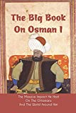The Big Book On Osman I: The Massive Impact He Had On The Ottomans And The World Around Him: Ottoman Empire History Book
