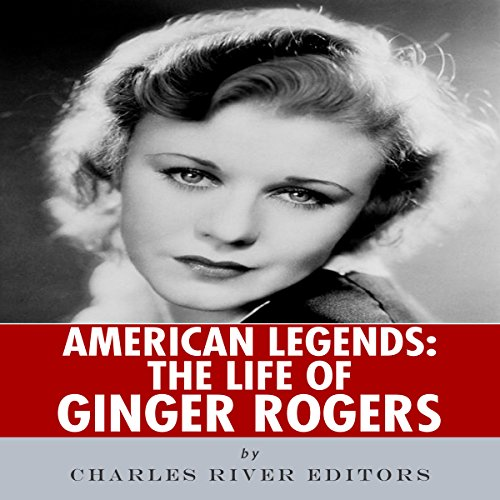 American Legends: The Life of Ginger Rogers                   By:                                                                                                                                 Charles River Editors                               Narrated by:                                                                                                                                 Deborah Fennelly                      Length: 1 hr and 7 mins     Not rated yet     Overall 0.0
