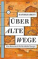 Ueber alte Wege: Eine Reise durch die Geschichte Europas