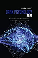 Dark Psychology 2021: The Practical Guide On How To Use Dark Psychology To Stop Worrying And Overcome Social Anxiety