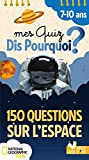 Mes quiz dis pourquoi ? 150 questions sur l'Espace - National Geographic - bloc à spirale