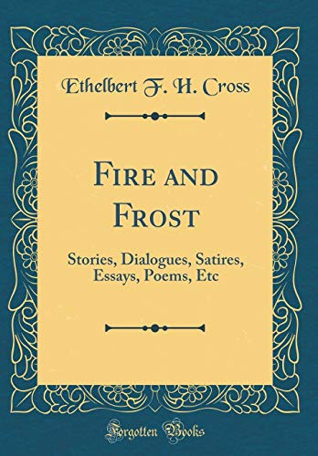 Fire and Frost: Stories, Dialogues, Satires, Essays, Poems, Etc (Classic Reprint)