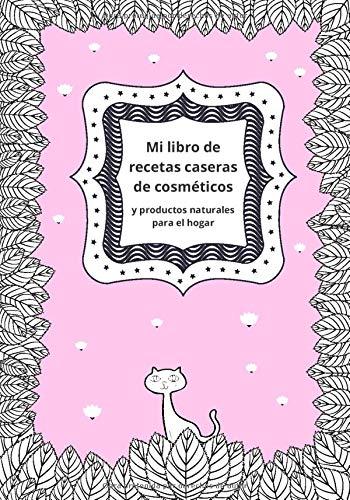 Mi libro de recetas caseras de cosméticos y productos naturales para el hogar: Diario de belleza para escribir y registrar tus 100 mejores recetas ... | regalo original para chicas mujeres madres