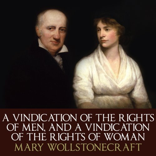 A Vindication Of The Rights Of Men and A Vindication Of The Rights Of Woman audiobook cover art
