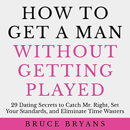 How to Get a Man Without Getting Played     29 Dating Secrets to Catch Mr. Right, Set Your Standards, and Eliminate Time Wasters              By:                                                                                                                                 Bruce Bryans                               Narrated by:                                                                                                                                 Dan Culhane                      Length: 2 hrs and 43 mins     299 ratings     Overall 4.6