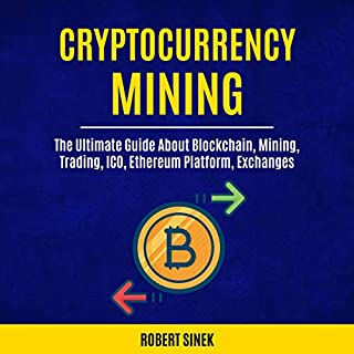 Cryptocurrency Mining: The Ultimate Guide About Blockchain, Mining, Trading, ICO, Ethereum Platform, Exchanges                   By:                                                                                                                                 Robert Sinek                               Narrated by:                                                                                                                                 William Bahl                      Length: 3 hrs and 18 mins     25 ratings     Overall 5.0