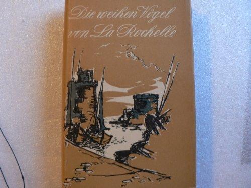 Die weißen Vögel von La Rochelle. Erzählung aus der Geschichte des französischen Protestantismus,