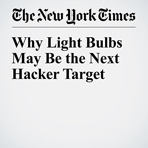 Why Light Bulbs May Be the Next Hacker Target                   By:                                                                                                                                 John Markoff                               Narrated by:                                                                                                                                 Caroline Miller                      Length: 5 mins     Not rated yet     Overall 0.0