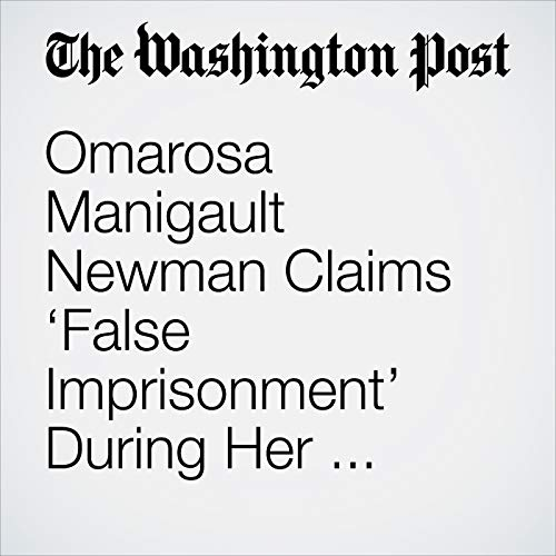 Omarosa Manigault Newman Claims 'False Imprisonment' During Her Firing, Accuses Trump of Lying copertina