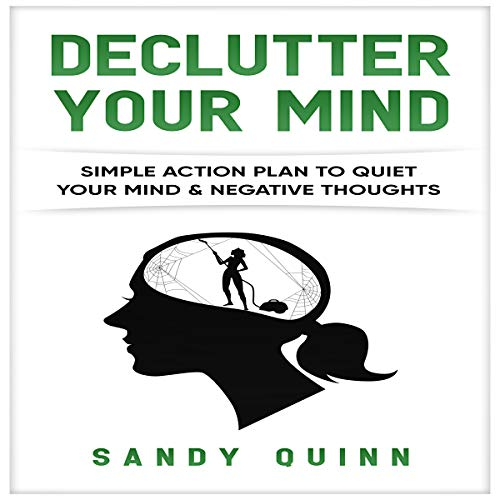 Declutter Your Mind: Simple Action Plan to Quiet Your Mind & Negative Thoughts audiobook cover art