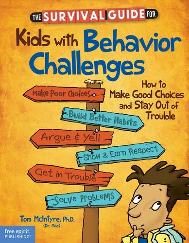 The Survival Guide for Kids With Behavior Challenges: How to Make Good Choices and Stay Out of Troub