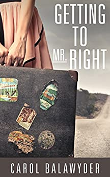 Getting to Mr. Right (Getting to Mr. Right Series Book 1) by [Carol Balawyder]