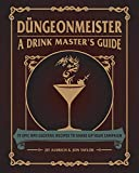Düngeonmeister: 75 Epic RPG Cocktail Recipes to Shake Up Your Campaign (The Ultimate RPG Guide Series)