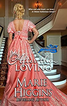 After the Loving (Regency Romance Suspense) (Heroic Rogues Series Book 2) by [Marie Higgins]