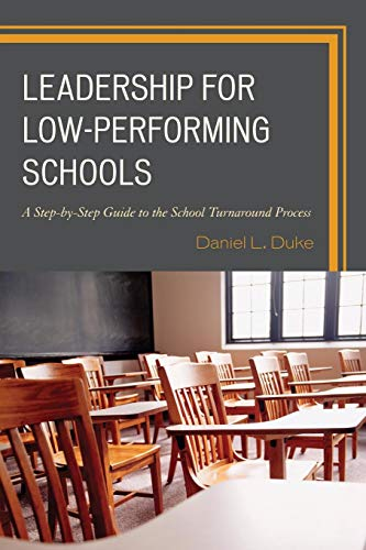 Leadership for Low-Performing Schools: A Step-by-Step Guide to the School Turnaround Process