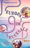 Europa im Rucksack - Ein Interrail-Roman: Ein Buch mit Sehnsuchtsfaktor (German Edition)