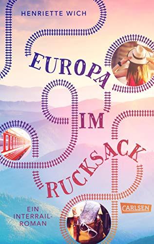 Europa im Rucksack - Ein Interrail-Roman: Ein Buch mit Sehnsuchtsfaktor