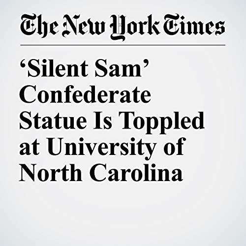 'Silent Sam' Confederate Statue Is Toppled at University of North Carolina copertina
