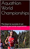 Aquathlon World Championships: The keys to success in an exciting personal experience (English Edition)