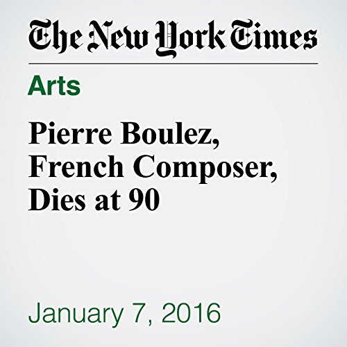 Pierre Boulez, French Composer, Dies at 90 cover art