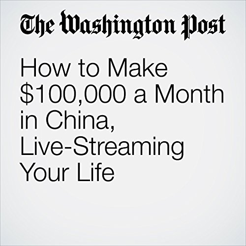 How to Make $100,000 a Month in China, Live-Streaming Your Life copertina