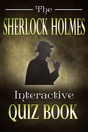 The Sherlock Holmes Interactive Quiz Book: Test Your Knowledge on the World\'s Greatest Detective (English Edition)