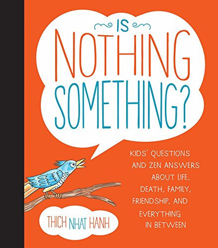 Is Nothing Something?: Kids' Questions and Zen Answers About Life, Death, Family, Friendship, and Every thing in Between